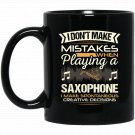 I Don_t Make Mistakes When Playing a Saxophone Black  Mug Black Ceramic 11oz Coffee Tea Cup