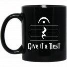 Give It a Rest - Funny Parody Notation Pun for Musicians Black  Mug Black Ceramic 11oz Coffee Tea Cu