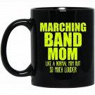 Funny Marching Band Mom Like Normal But Louder Gift Black  Mug Black Ceramic 11oz Coffee Tea Cup