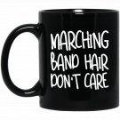 Funny Marching Band Hair Don_t Care Musician Gift Black  Mug Black Ceramic 11oz Coffee Tea Cup