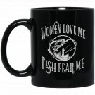 Funny Joke for Fisherman -Women Love Me Fish Fear Me Black  Mug Black Ceramic 11oz Coffee Tea Cup