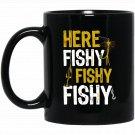 Funny Here Fishy Fishy Fishy Fisherman Black  Mug Black Ceramic 11oz Coffee Tea Cup