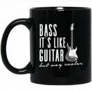 Funny Guitar - Bass It_s Like Guitar But Way Cooler Black  Mug Black Ceramic 11oz Coffee Tea Cup