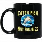 Funny Catch Fish Not Feelings Fishing Humor Black  Mug Black Ceramic 11oz Coffee Tea Cup