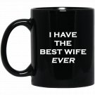 Fun - Who has The Best WifeI HAVE THE BEST WIFE EVER Black  Mug Black Ceramic 11oz Coffee Tea Cup