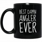 Fishermen and Anglers , Best Damn Angler Ever funny Black  Mug Black Ceramic 11oz Coffee Tea Cup