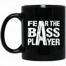 Fear The Bass Player Guitarist Musician Black  Mug Black Ceramic 11oz Coffee Tea Cup