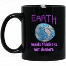Earth needs thinkers not deniers, Black  Mug Black Ceramic 11oz Coffee Tea Cup