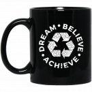 Dream Believe Achieve Recycle Logo Black  Mug Black Ceramic 11oz Coffee Tea Cup
