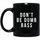 Don_t Be Dumb Bass Funny Bass Fisherman s Black  Mug Black Ceramic 11oz Coffee Tea Cup