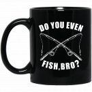 Do You Even Fish Bro Black  Mug Black Ceramic 11oz Coffee Tea Cup