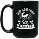 Did Someone Say Fishing Funny Fisherman Black  Mug Black Ceramic 11oz Coffee Tea Cup