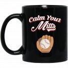 Calm Your Mitts Baseball Baseball _ Softball Pun Black  Mug Black Ceramic 11oz Coffee Tea Cup