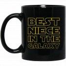 Best Niece in the Galaxy - Niece Birthday or Gift Black  Mug Black Ceramic 11oz Coffee Tea Cup