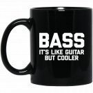 Bass It_s Like Guitar But Cooler funny bass player Black  Mug Black Ceramic 11oz Coffee Tea Cup