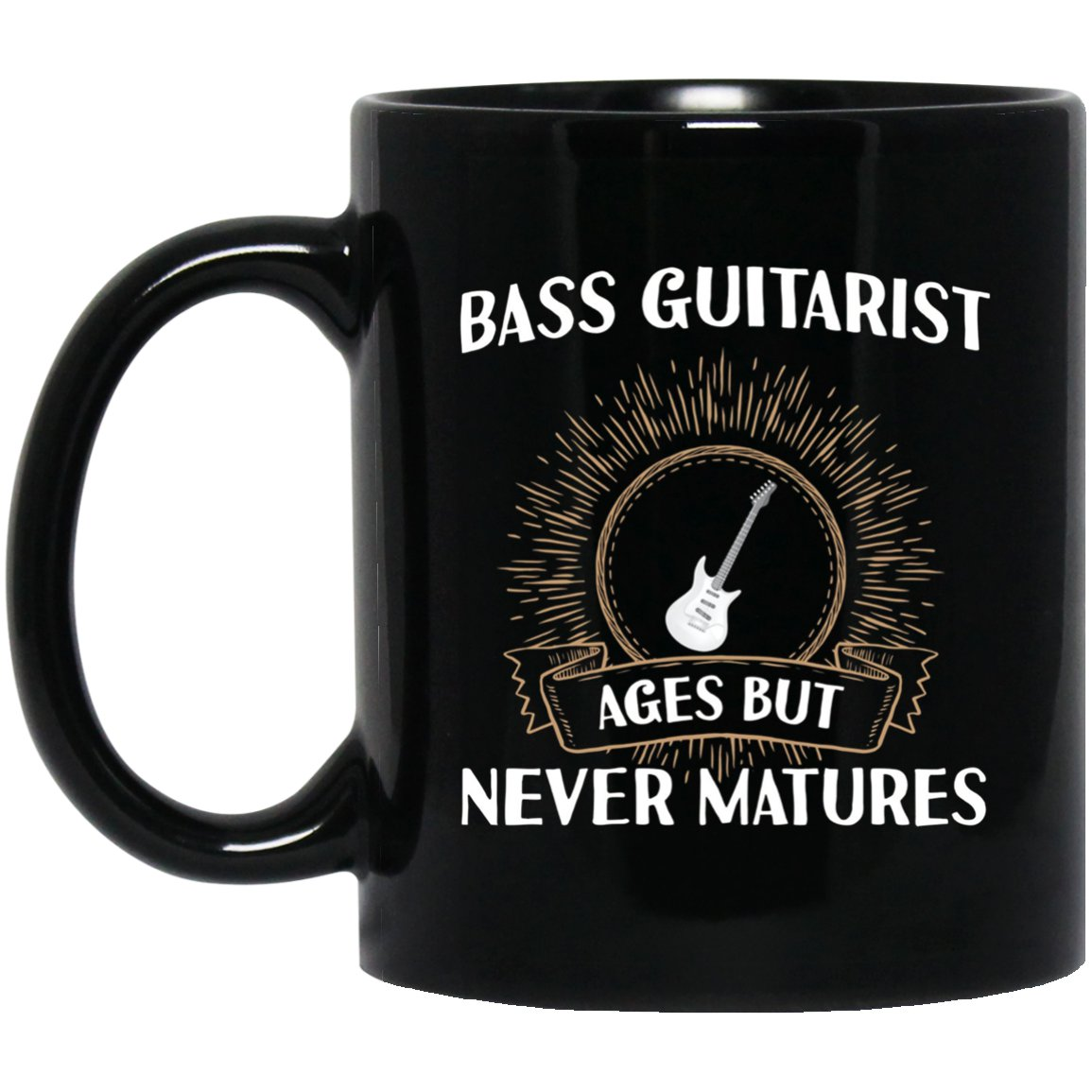 Bass Guitarist Ages but Never Matures Musician Black  Mug Black Ceramic 11oz Coffee Tea Cup