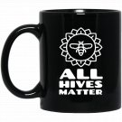 All Hives Matter , Apiarist Beekeeping , Bee Black  Mug Black Ceramic 11oz Coffee Tea Cup