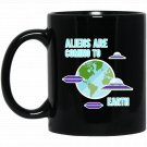 Aliens are coming to earth - Funny Black  Mug Black Ceramic 11oz Coffee Tea Cup