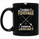 A Real Fisherman is Born in January Outdoors Black  Mug Black Ceramic 11oz Coffee Tea Cup