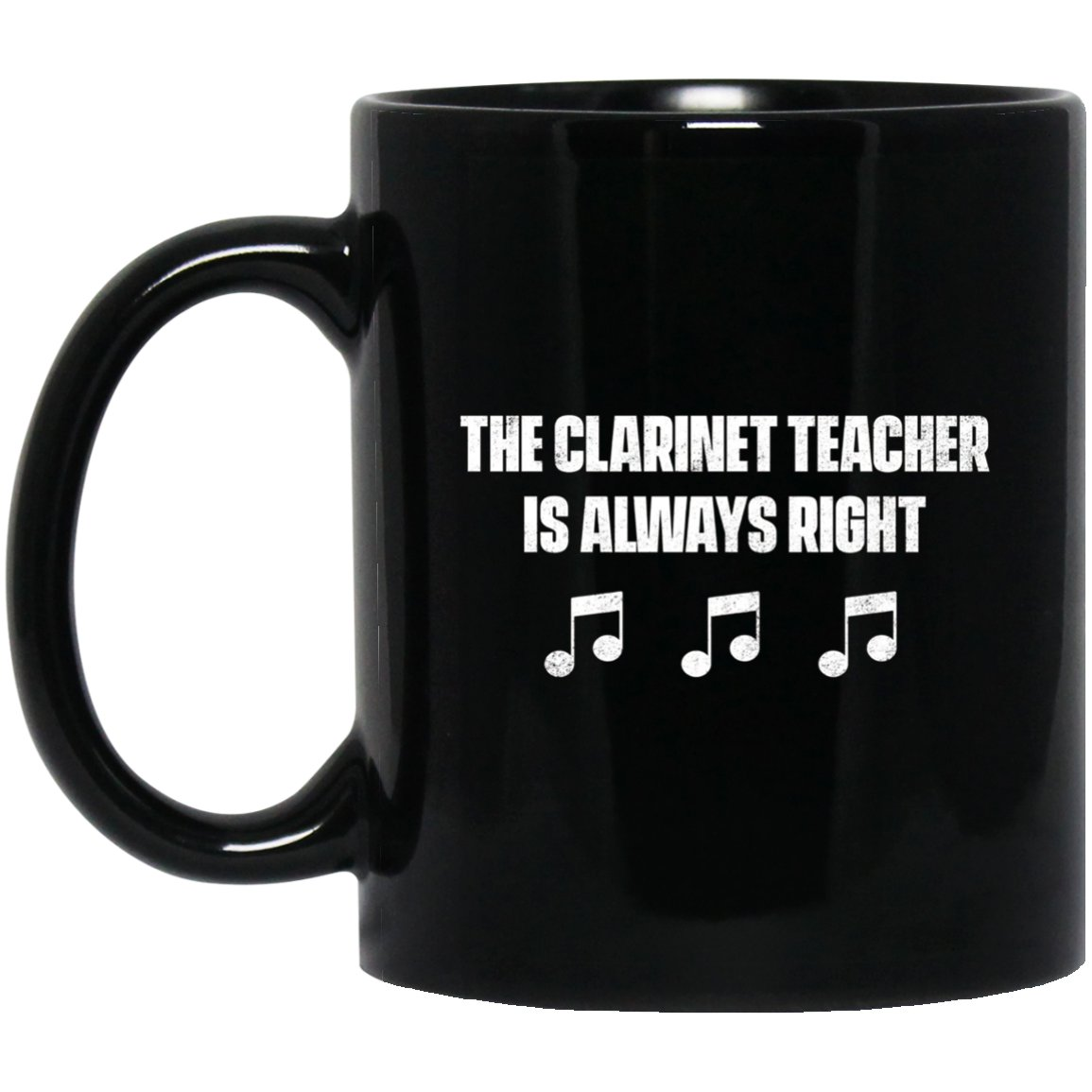 The Clarinet Teacher Is Always Right Black  Mug Black Ceramic 11oz Coffee Tea Cup