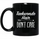 Teakwondo Hair Don_t Care T Black  Mug Black Ceramic 11oz Coffee Tea Cup