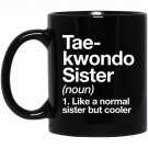 Taekwondo Sister Definition Funny _ Sassy Sports Black  Mug Black Ceramic 11oz Coffee Tea Cup