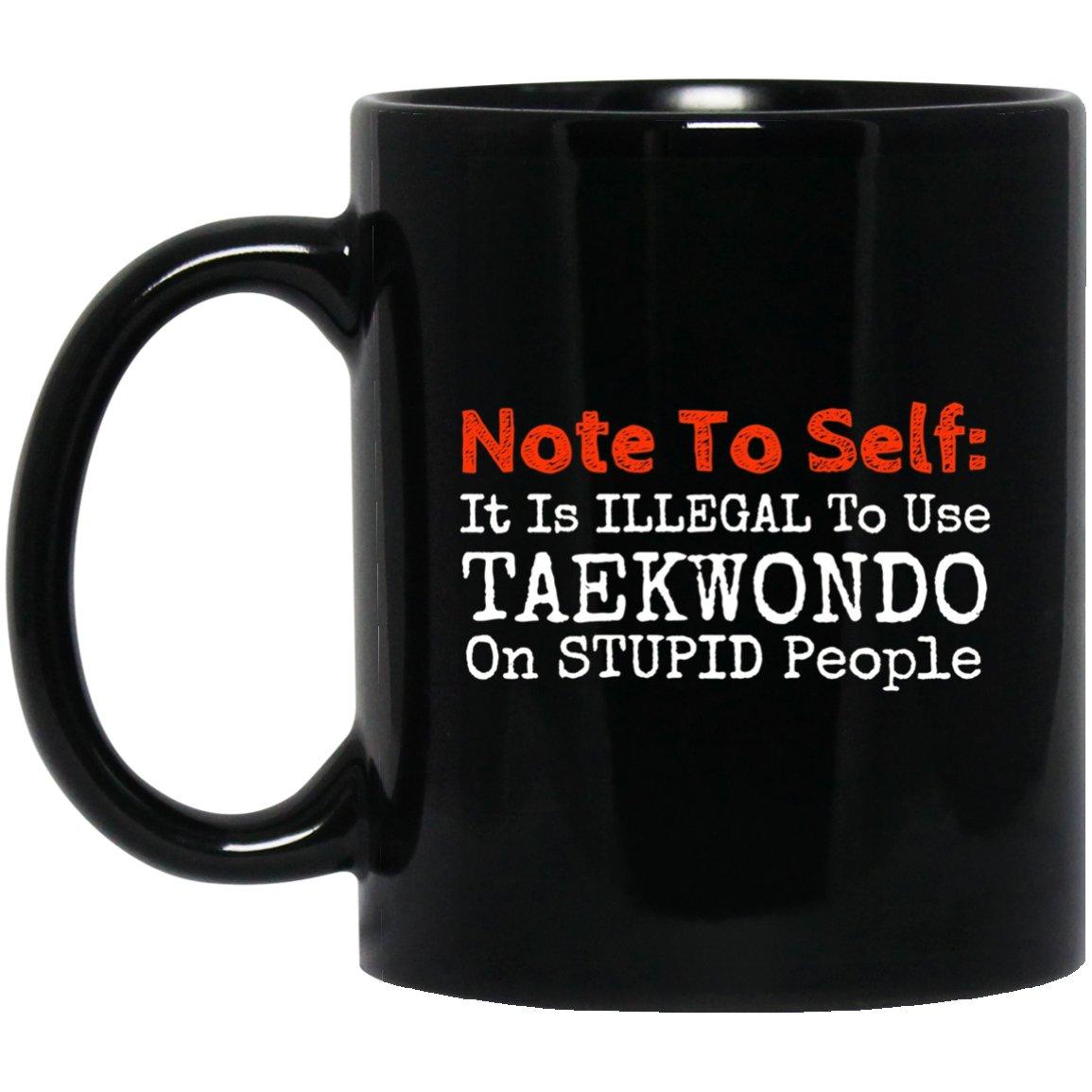 Taekwondo Illegal On Stupid People Funny Black  Mug Black Ceramic 11oz Coffee Tea Cup