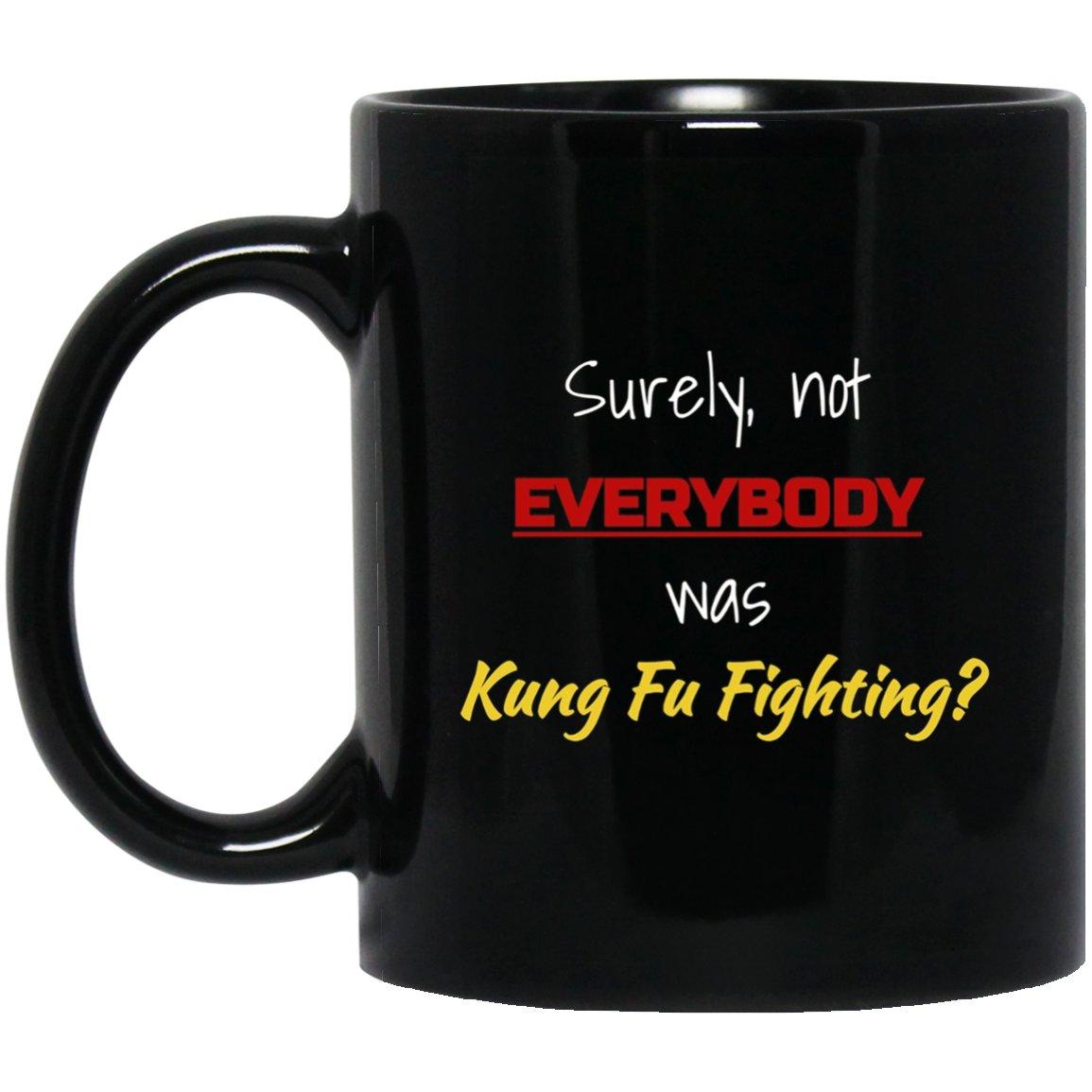 Surely, not EVERYBODY was Kung Fu Fighting Funny Black  Mug Black Ceramic 11oz Coffee Tea Cup
