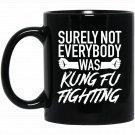 Surely not Everybody was Kung Fu Fighting Humor Black  Mug Black Ceramic 11oz Coffee Tea Cup