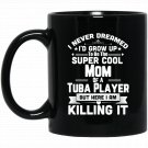 Super Cool Mom Of A Tuba Player Marching Band Black  Mug Black Ceramic 11oz Coffee Tea Cup