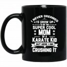 Super Cool Mom Of A Karate Kid Black  Mug Black Ceramic 11oz Coffee Tea Cup