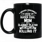 Super Cool Mom Of A Clarinet Player Marching Band Black  Mug Black Ceramic 11oz Coffee Tea Cup