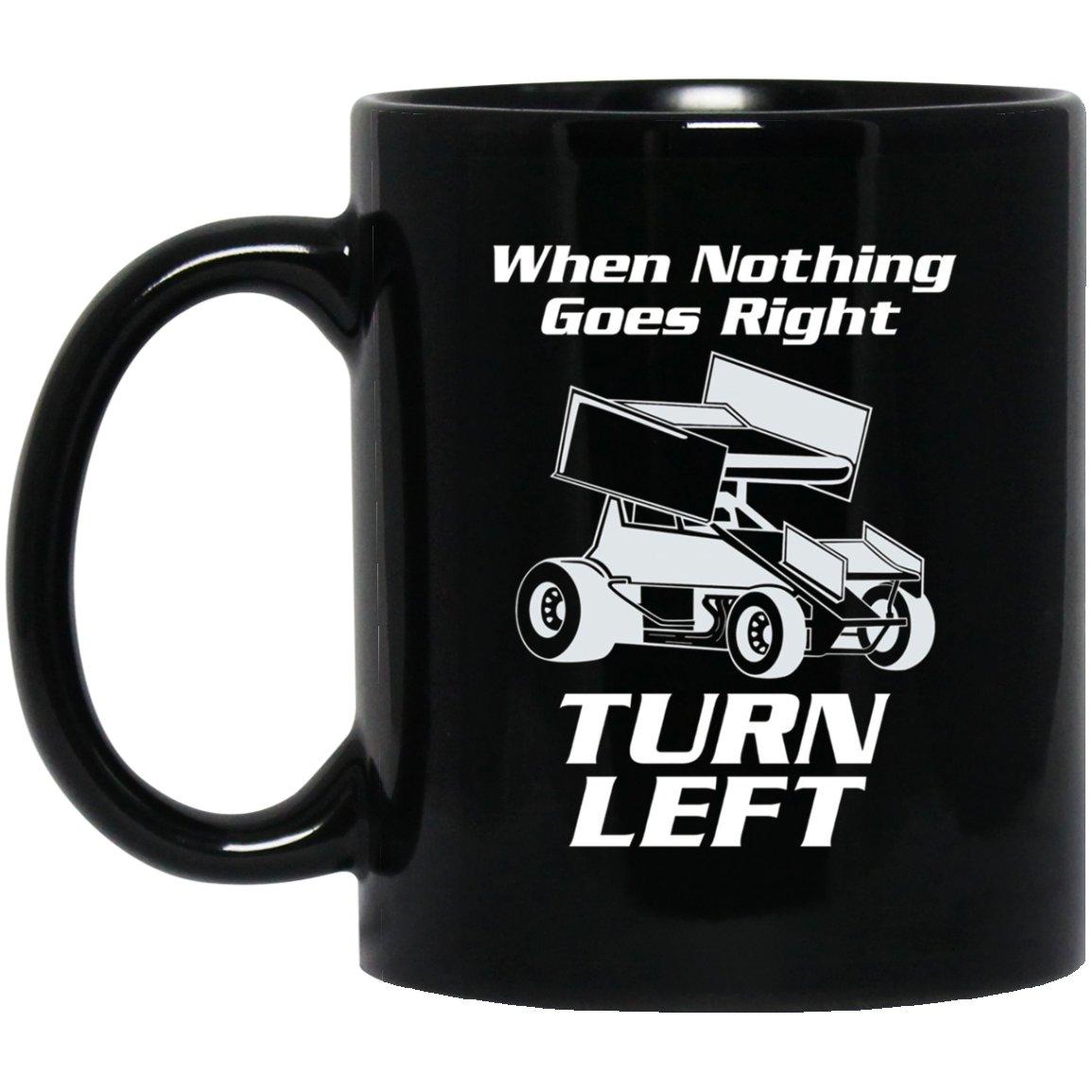 Sprint Car Racing When Nothing Goes Right Turn Left Black  Mug Black Ceramic 11oz Coffee Tea Cup