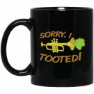 Sorry I tooted funny trumpet Black  Mug Black Ceramic 11oz Coffee Tea Cup