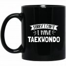 Sorry I Can_t I Have Taekwondo Gift Black  Mug Black Ceramic 11oz Coffee Tea Cup