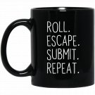 Roll Escape Submit Repeat Martial Arts Fighting T Black  Mug Black Ceramic 11oz Coffee Tea Cup