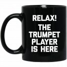 Relax! The Trumpet Player Is Here funny saying band Black  Mug Black Ceramic 11oz Coffee Tea Cup