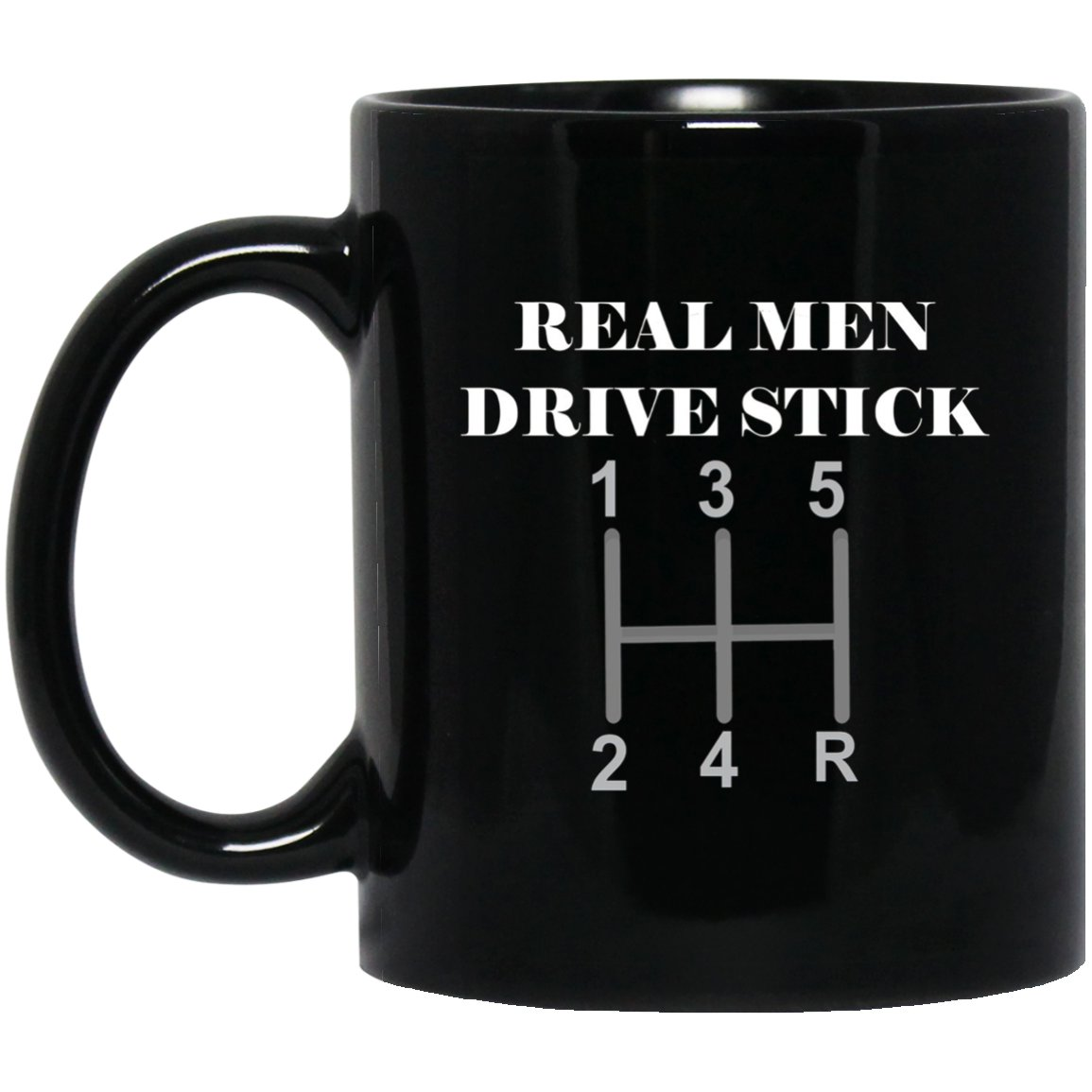 Real Men Drive Stick Shift - Car Truck SUV Gears Black  Mug Black Ceramic 11oz Coffee Tea Cup