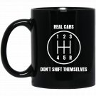 Real Cars Dont Shift Themselves T Graphic Gearshift Black  Mug Black Ceramic 11oz Coffee Tea Cup