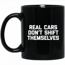 Real Cars Dont Shift Themselves funny saying humor Black  Mug Black Ceramic 11oz Coffee Tea Cup