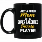 Proud Mom Talented Piccolo Player Black  Mug Black Ceramic 11oz Coffee Tea Cup