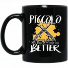 Piccolo Always Makes My Day a Whole Lot Better Black  Mug Black Ceramic 11oz Coffee Tea Cup