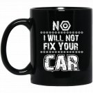 No I Will Not Fix Your Car Mechanic Men Women Gift Black  Mug Black Ceramic 11oz Coffee Tea Cup