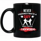 Never underestimate a guy who can do taekwondo t Black  Mug Black Ceramic 11oz Coffee Tea Cup