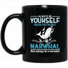 Narwhal The Always Be A Narwhal Sea Unicorn Horn Black  Mug Black Ceramic 11oz Coffee Tea Cup