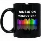 Music On World Off Equalizer DJ s Musical Quotes Gift Black  Mug Black Ceramic 11oz Coffee Tea Cup
