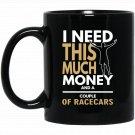 Mens Racecar Lover - I Need Money And Racecars Black  Mug Black Ceramic 11oz Coffee Tea Cup