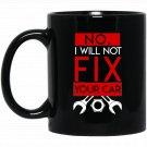 Mens No I Will Not Fix Your Car Funny Car Mechanic Saying Black  Mug Black Ceramic 11oz Coffee Tea C