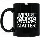 Mens IMPORT CARS MATTER JDM Drift Car Lover T For Men Black  Mug Black Ceramic 11oz Coffee Tea Cup