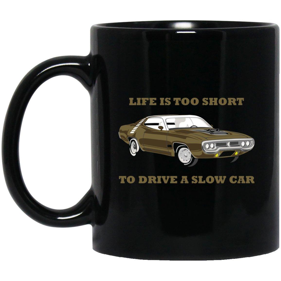 Life Is Too Short To Drive A Slow Car American Muscle Cars Black  Mug Black Ceramic 11oz Coffee Tea